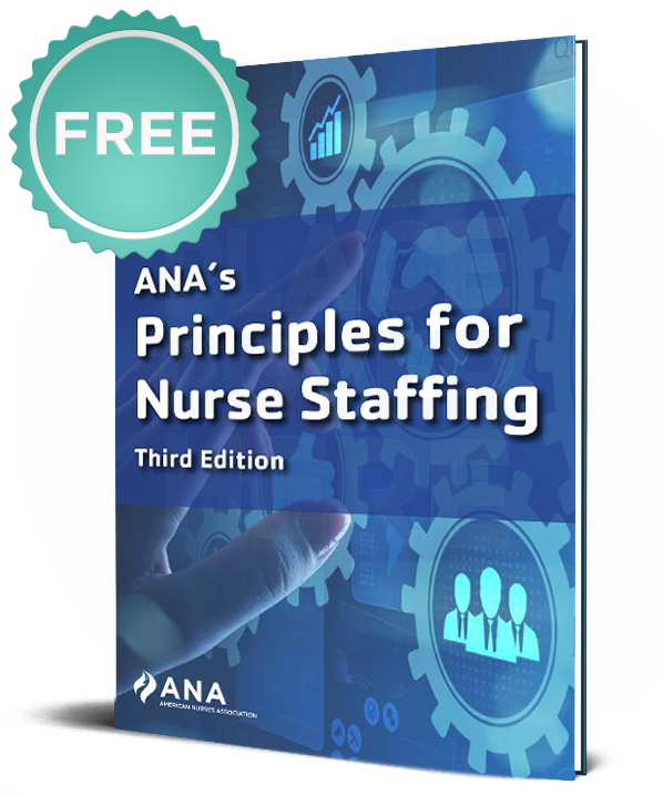 FREE. ANA's Principles for Nurse Staffing. Third Edition.
